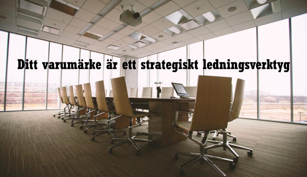 Ditt varumärke är ett strategiskt ledningsverktyg